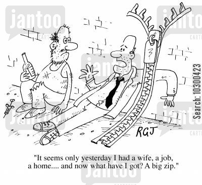 trampy cartoon humor: It seems only yesterday I had a wife, a job, a home...and now what have I got? A big zip.