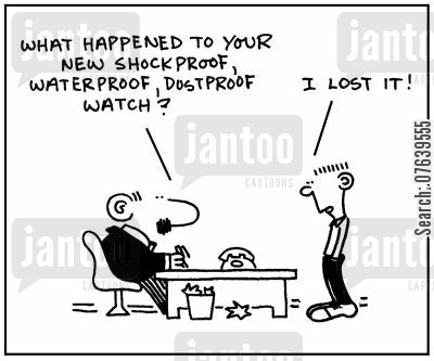 durable cartoon humor: 'What happened to your new shockproof, waterproof, dustproof watch?'