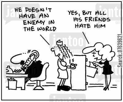 behind cartoon humor: 'He doesn't have an enemy in the world.'