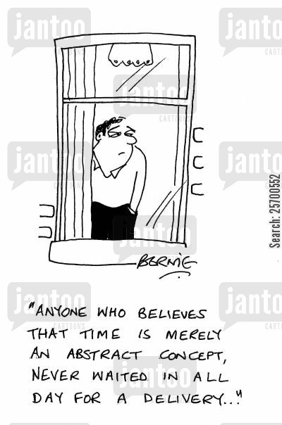 parcel delivery cartoon humor: 'Anyone who believes that time is merely an abstract concept, never waited in all day for a delivery...'