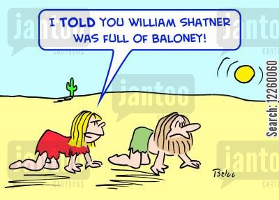 baloney cartoon humor: 'I TOLD you William Shatner was full of baloney!'
