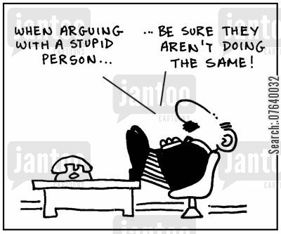 internal debates cartoon humor: 'When arguing with a stupid person, be sure they aren't doing the same.'