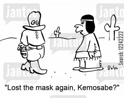 kemosabe cartoon humor: 'Lost the mask again, Kemosabe?'