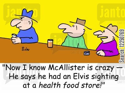 sighting cartoon humor: 'Now I know McAllister is crazy -- He says he had an Elvis sighting at a health food store!'