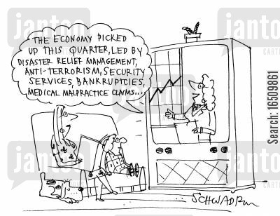 security services cartoon humor: 'The economy picked up this quarter, led by disaster relief management, anti-terrorism, security services, bankruptcies, medical malpractice claims...'