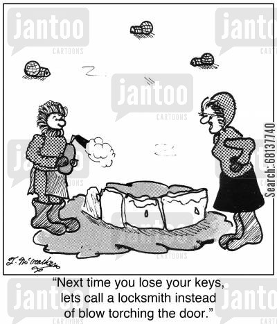 locksmithing cartoon humor: 'Next time you lose your keys, lets call a locksmith instead of blow torching the door.'