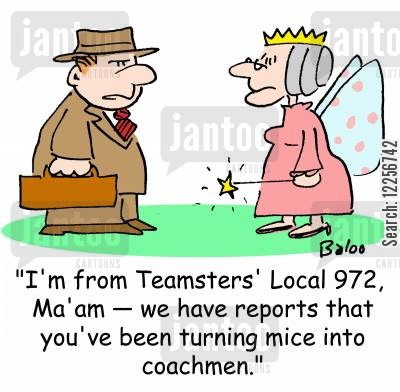 coachman cartoon humor: 'I'm from Teamsters' Local 972, Ma'am -- we have reports that you've been turning mice into coachmen.'