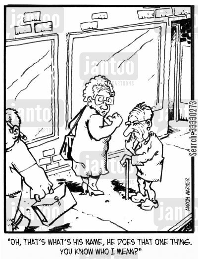 old lady cartoon humor: 'Oh, that's what his name, he does that one thing. You know who I mean?'