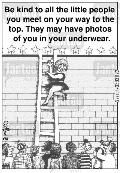 kind cartoon humor: Be kind to all the little people you meet on your way to the top. They may have photos of you in your underwear.