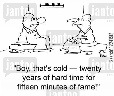 andy warhol cartoon humor: 'Boy, that's cold -- twenty years of hard time for fifteen minutes of fame'