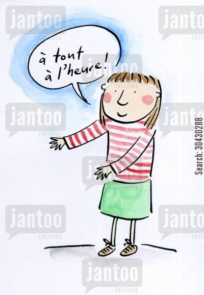 french speaker cartoon humor: A tout a l'heure!