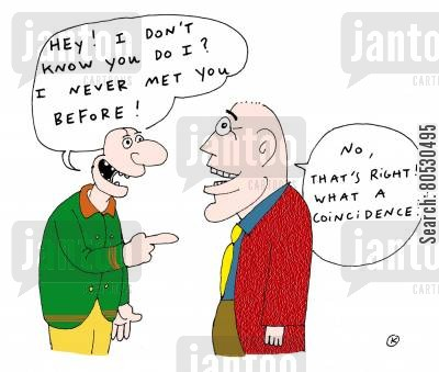 recognise cartoon humor: 'Hey! I don't know you do I? I never met you before!'