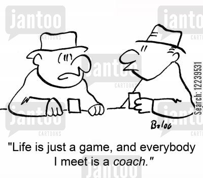 life failure cartoon humor: 'Life is just a game, and everybody I meet is a coach!'