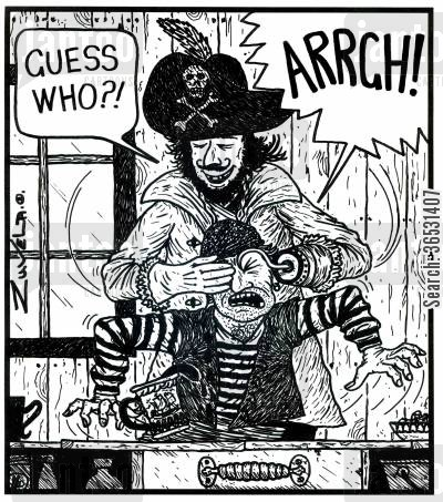 guess cartoon humor: 'Guess who?!' 'ARRGH!' (a pirates hook sticking into the eye of another pirate)