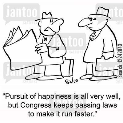 pursuit of happiness cartoon humor: 'Pursuit of happiness is all very well, but Congress keeps passing laws to make it run faster.'