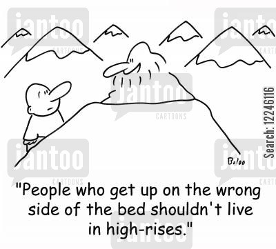 high rise cartoon humor: 'People who get up on the wrong side of the bed shouldn't live in high-rises.'