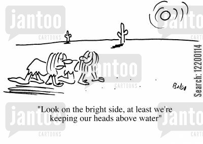 heads above water cartoon humor: Look on the bright side, at least we're keeping our heads above water