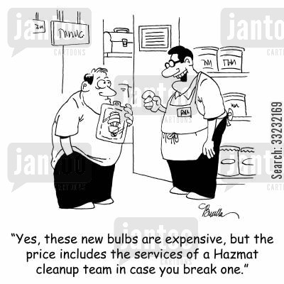 incandescent light bulb cartoon humor: 'Yes, these new bulbs are expensive, but the price includes the services of a Hazmat cleanup team in case you break one.'