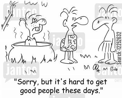good people cartoon humor: 'Sorry, but it's hard to get good people these days.'