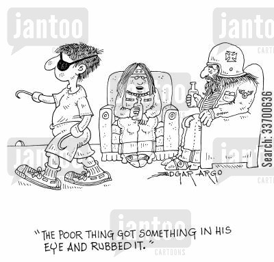 partially blind cartoon humor: 'The poor thing got something in his eye and rubbed it.'