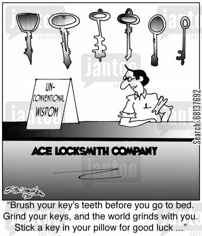 conventional wisdom cartoon humor: 'Brush your key's teeth before you go to bed. Grind your keys, and the world grinds with you. Stick a key in your pillow for good luck ...'