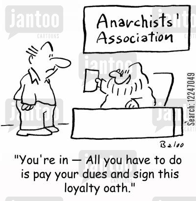 anarchists cartoon humor: 'You're in -- All you have to do is pay your dues and sign this loyalty oath.'