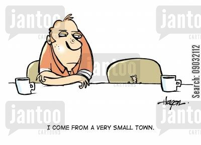 small town cartoon humor: 'I come from a very small town.'