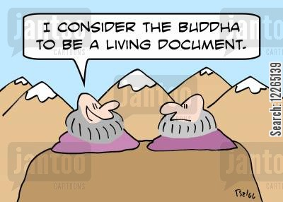 consider cartoon humor: 'I consider the Buddha to be a living document.'