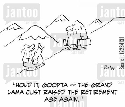 retirement ages cartoon humor: 'Hole it, Goopta - the Grand Lama just raised the retirement age again.'