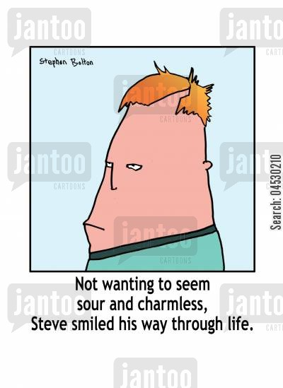 sour cartoon humor: Not wanting to seem sour or charmless, Steve smiled his way through life.