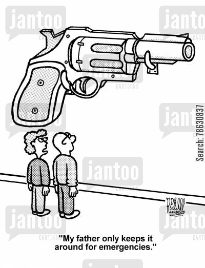 exaggeration cartoon humor: 'My father only keeps it around for emergencies.' (huge gun)