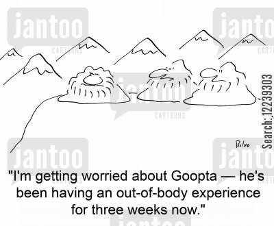 out of body cartoon humor: 'I'm getting worried about Goopta -- he's been having an out-of-body experience for three weeks now.'