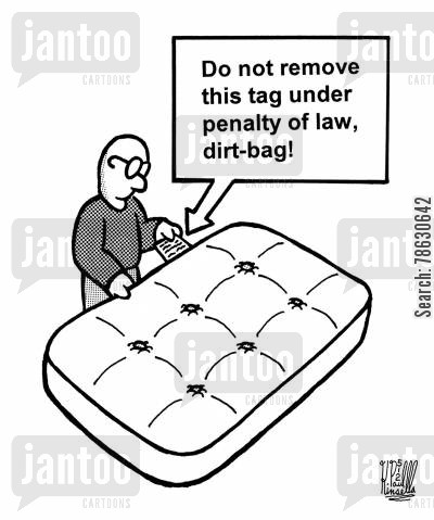 regulations cartoon humor: Do not remove this tag under penalty of law, dirt-bag.