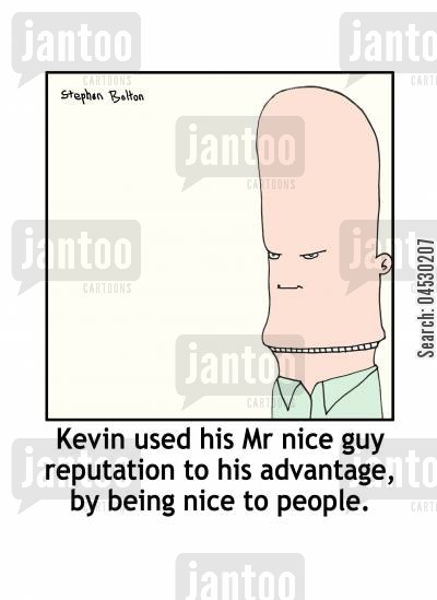reputations cartoon humor: Kevin used his Mr nice guy reputation to his advantage, by being nice to people.