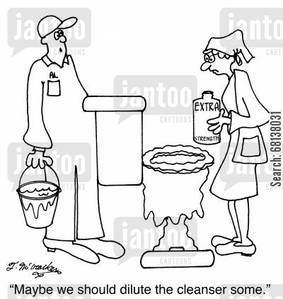 cleansers cartoon humor: 'Maybe we should dilute the cleanser some.'