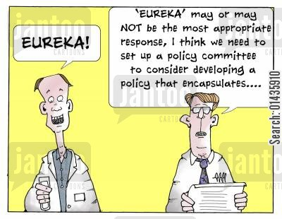 policy committees cartoon humor: 'Eureka may or may NOT be the most appropriate response, I think we need to set up a policy committee to consider developing a policy that encapsulates...'