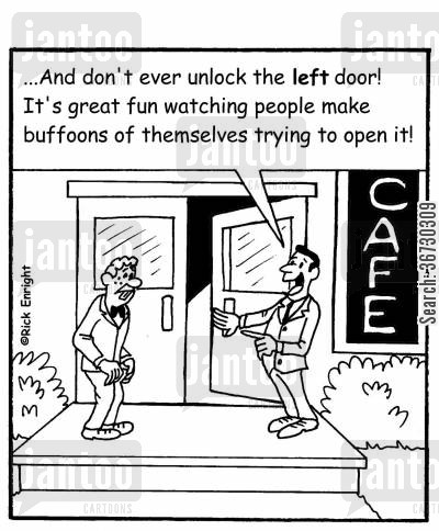 locked door cartoon humor: ...And don't ever unlock the left door! It's great fun watching people make buffoons of themselves trying to open it!'