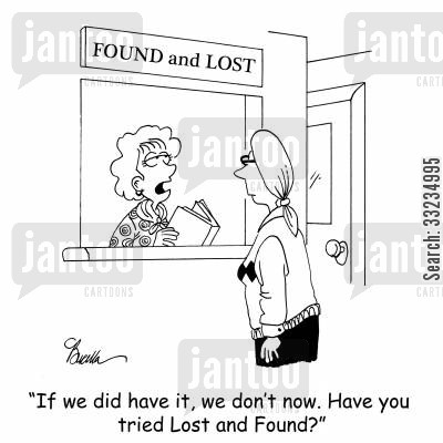 lost item cartoon humor: 'If we did have it, we don't now. Have you tried Lost and Found?'
