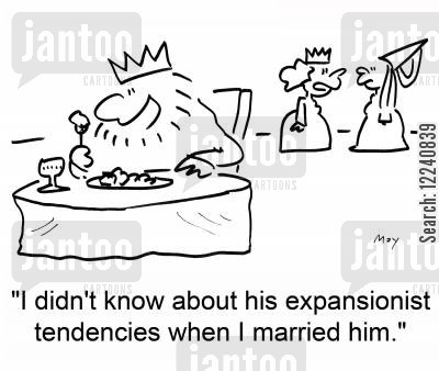 tendencies cartoon humor: 'I didn't know about his expansionist tendencies when I married him.'