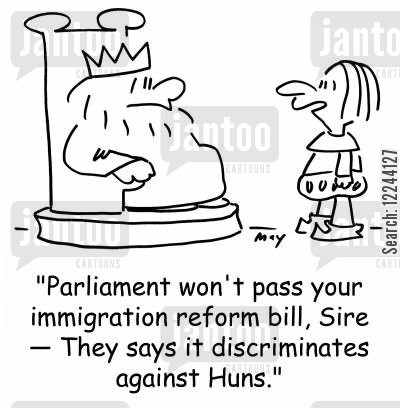 hun cartoon humor: 'Parliament won't pass your immigration reform bill, Sir -- They says it discriminates against Huns.'