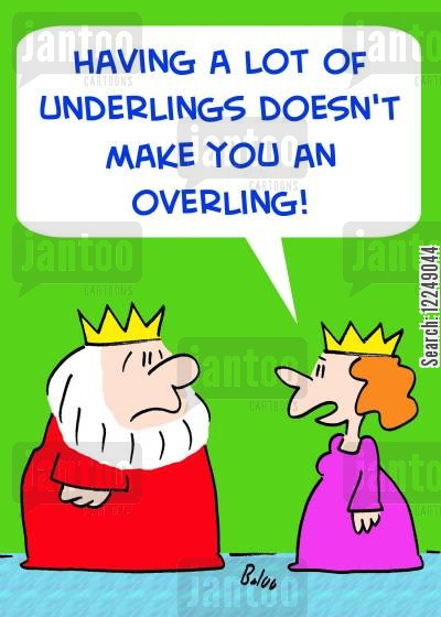 overlings cartoon humor: 'Having a lot of underlings doesn't make you an overling!'