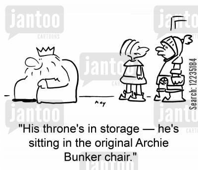 archie bunker cartoon humor: 'His throne's in storage -- he's sitting in the original Archie Bunker chair.'