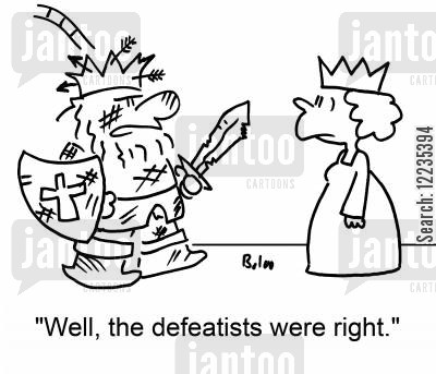 defeatists cartoon humor: 'Well, the defeatists were right.'