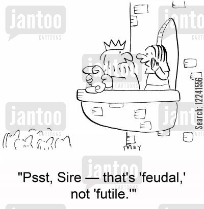 feudal cartoon humor: 'Psst, Sire -- that's 'feudal,' not 'futile.''