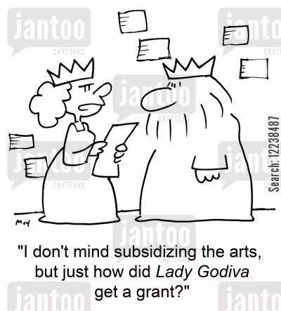 subsidize cartoon humor: 'I don't mind subsidizing the arts, but just how did Lady Godiva get a grant?'