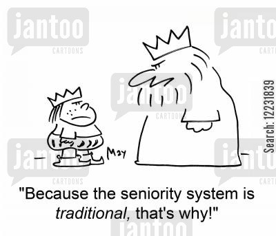 seniority cartoon humor: 'Because the seniority system is traditional, that's why!'