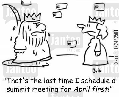 april fools day cartoon humor: 'That's the last time I schedule a summit meeting for April First!'