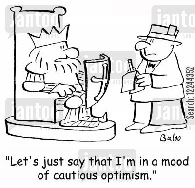 cuatious optimist cartoon humor: 'Let's just say that I'm in a mood of cautious optimism.'