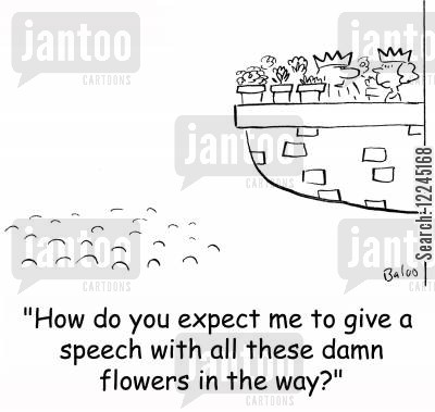 patio cartoon humor: 'How do you expect me to give a speech with all these damn flowers in the way?'