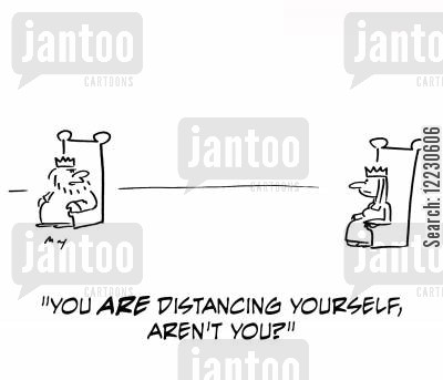 distancing yourself cartoon humor: 'You are distancing yourself, aren't you?'